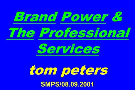 Brand Power & The Professional Services tom peters SMPS/08.09.2001.
