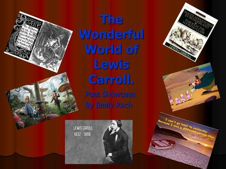 The Wonderful World of Lewis Carroll. Poet Showcase By Emily Rach.