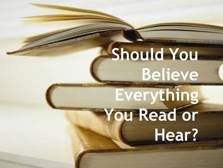 Should You Believe Everything You Read or Hear?. It's raining cats and dogs.