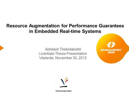 Resource Augmentation for Performance Guarantees in Embedded Real-time Systems Abhilash Thekkilakattil Licentiate Thesis Presentation Västerås, November.
