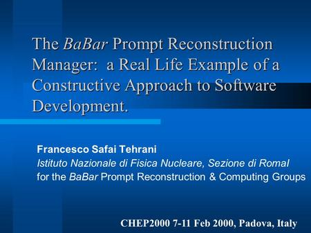 The BaBar Prompt Reconstruction Manager: a Real Life Example of a Constructive Approach to Software Development. Francesco Safai Tehrani Istituto Nazionale.