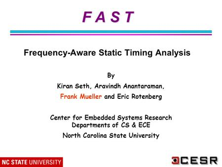 1 F A S T F A S T Frequency-Aware Static Timing Analysis By Kiran Seth, Aravindh Anantaraman, Frank Mueller and Eric Rotenberg Center for Embedded Systems.