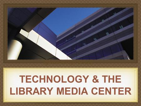 TECHNOLOGY & THE LIBRARY MEDIA High School.