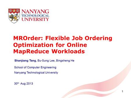 MROrder: Flexible Job Ordering Optimization for Online MapReduce Workloads School of Computer Engineering Nanyang Technological University 30 th Aug 2013.