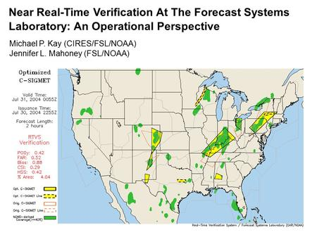 Near Real-Time Verification At The Forecast Systems Laboratory: An Operational Perspective Michael P. Kay (CIRES/FSL/NOAA) Jennifer L. Mahoney (FSL/NOAA)