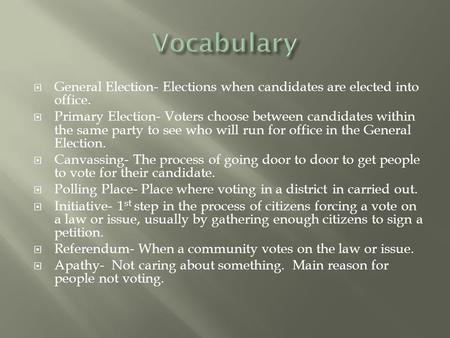  General Election- Elections when candidates are elected into office.  Primary Election- Voters choose between candidates within the same party to see.