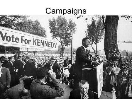 Campaigns. Goals of a Campaign 1.Convince the public to vote for a candidate –Name,face 2.Create a campaign organization 3.Let voters know the issues.