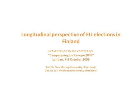 "Longitudinal perspective of EU elections in Finland Presentation to the conference ""Campaigning for Europe 2009"" Landau, 7-9 October 2009 Prof. Dr. Tom."