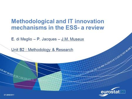 07-08/6/2011 Methodological and IT innovation mechanisms in the ESS- a review E. di Meglio – P. Jacques – J.M. Museux Unit B2 : Methodology & Research.