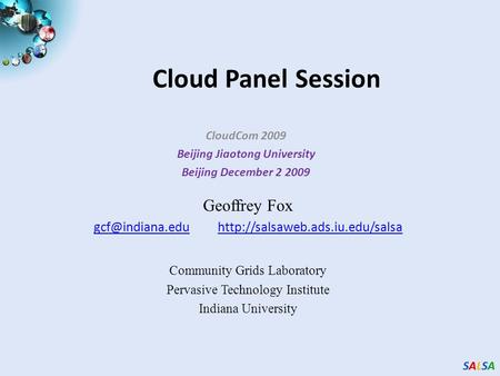 SALSASALSASALSASALSA Cloud Panel Session CloudCom 2009 Beijing Jiaotong University Beijing December 2 2009 Geoffrey Fox