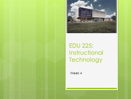 EDU 225: Instructional Technology Week 4 Last week  We explored Live Binders and some Educational Software  We shared some resources you found for.
