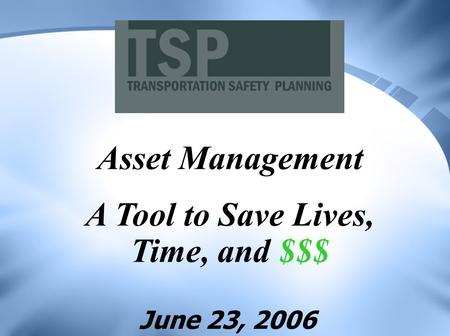 June 23, 2006 Asset Management A Tool to Save Lives, Time, and $$$