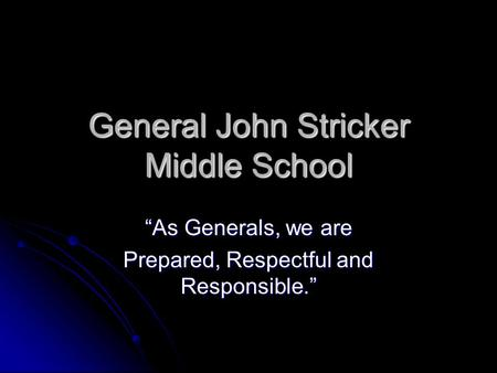 "General John Stricker Middle School ""As Generals, we are Prepared, Respectful and Responsible."""
