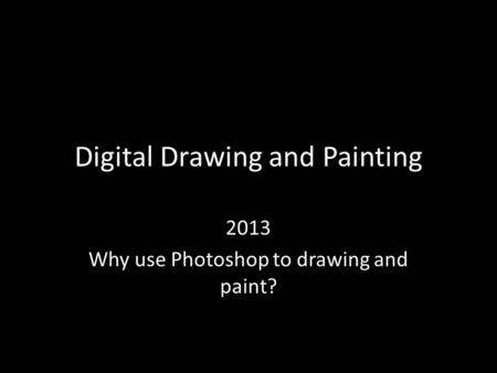Digital Drawing and Painting 2013 Why use Photoshop to drawing and paint?