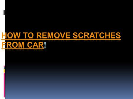 Determine if the scratch is actually a scratch Many times what appears to be a scratch is actually a raised line of material from an impact. This occurs.