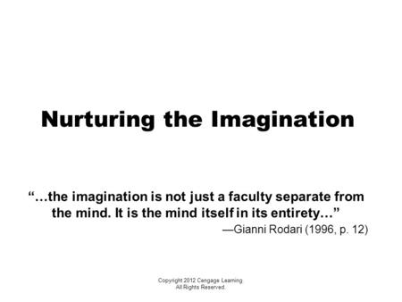 "Nurturing the Imagination ""…the imagination is not just a faculty separate from the mind. It is the mind itself in its entirety…"" —Gianni Rodari (1996,"
