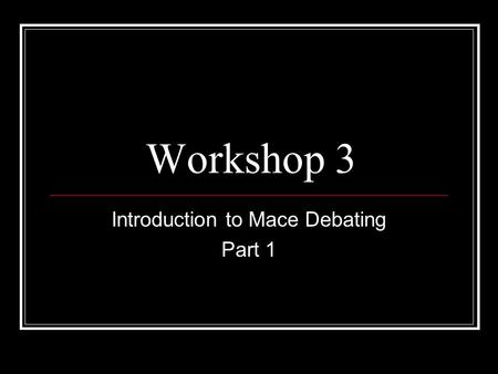 Workshop 3 Introduction to Mace Debating Part 1. Important Stuff Sign up to the Boards: literaryanddebating.com/boards Sign up for UCD & UCC IVs and Irish.