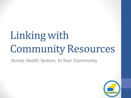Linking with Community Resources Across Health System, In Your Community.