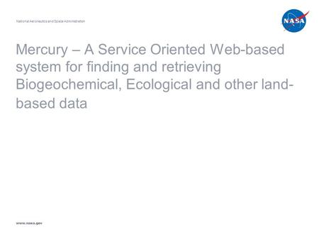 Mercury – A Service Oriented Web-based system for finding and retrieving Biogeochemical, Ecological and other land- based data National Aeronautics and.