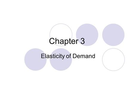 Chapter 3 Elasticity of Demand. Elasticity – the degree to which changes in price affect the quantity demanded by consumers Elastic Goods - Small change.