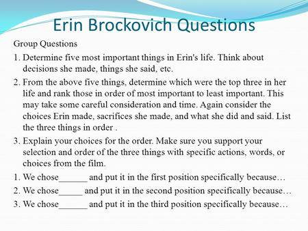 Erin Brockovich Questions Group Questions 1. Determine five most important things in Erin's life. Think about decisions she made, things she said, etc.