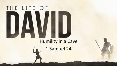 Humility in a Cave 1 Samuel 24. YouTube:
