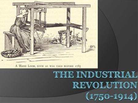 Historical Significance of the Industrial Revolution  An ancient Greek or Roman would have been just as comfortable in Europe in 1700 because daily.