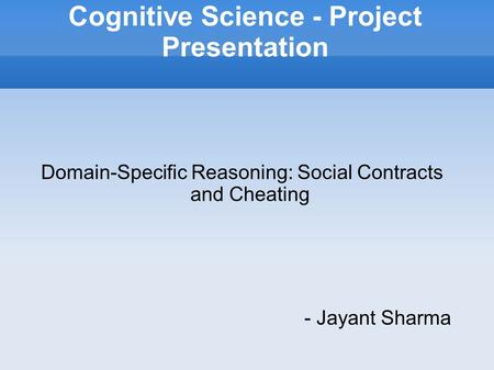 Cognitive Science - Project Presentation Domain-Specific Reasoning: Social Contracts and Cheating - Jayant Sharma.