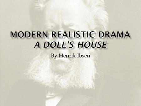 By Henrik Ibsen.  Born in Norway  Grew up in poverty after his merchant father experienced bankruptcy  Failed a college entrance exam—became determined.