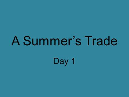 A Summer's Trade Day 1.
