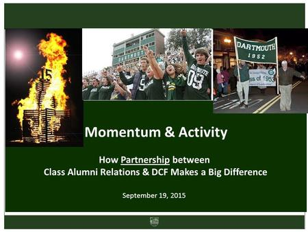 Momentum & Activity How Partnership between Class Alumni Relations & DCF Makes a Big Difference September 19, 2015.