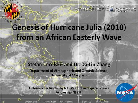 Genesis of Hurricane Julia (2010) from an African Easterly Wave Stefan Cecelski 1 and Dr. Da-Lin Zhang Department of Atmospheric and Oceanic Science, University.