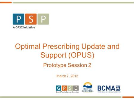 Optimal Prescribing Update and Support (OPUS) Prototype Session 2 March 7, 2012.