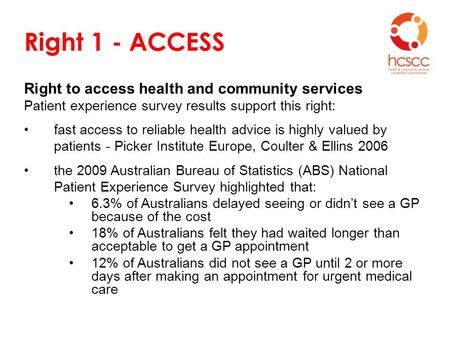 Right 1 - ACCESS Right to access health and community services Patient experience survey results support this right: fast access to reliable health advice.