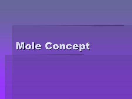 Mole Concept. Counting Units  A pair refers to how many shoes?  A dozen refers to how many doughnuts or eggs?  How many pencils are in a gross?  How.