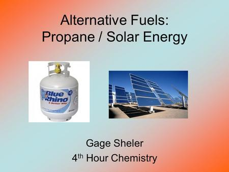 Alternative Fuels: Propane / Solar Energy