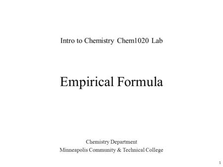 Empirical Formula Chemistry Department Minneapolis Community & Technical College Intro to Chemistry Chem1020 Lab 1.