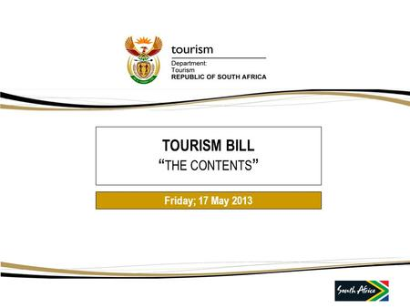 "TOURISM BILL "" THE CONTENTS "" Friday; 17 May 2013."