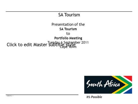 Slide no. 1 © South African Tourism 2011 Click to edit Master subtitle style SA Tourism Presentation of the SA Tourism to Portfolio Meeting Tuesday 6 September.