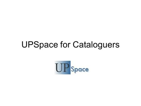 UPSpace for Cataloguers. Agenda Overview & Introduction (Ina) Demo & LCSH (Pieter & Amelia) Responsibilities according to Faculties (All) Training & continued.