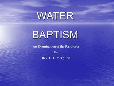 WATERBAPTISM An Examination of the Scriptures By Rev. D. L. McQuinn.