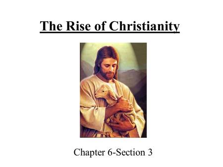 The Rise of Christianity Chapter 6-Section 3. Bell Work Tuesday 10/01 Look in your book beginning on page 168 to find the answers 1. What did Jesus emphasize.