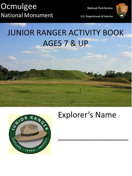 Ocmulgee National Park Service National Monument U.S. Department of Interior JUNIOR RANGER ACTIVITY BOOK AGES 7 & UP Explorer's Name ________________.
