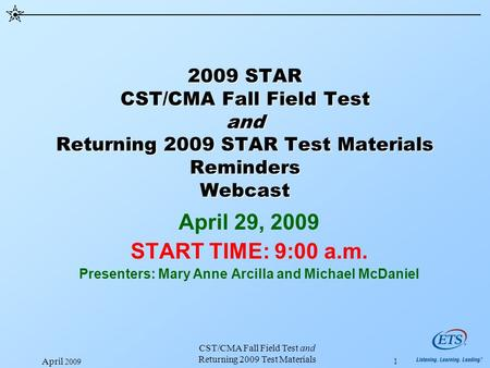 April 2009 CST/CMA Fall Field Test and Returning 2009 Test Materials 1 2009 STAR CST/CMA Fall Field Test and Returning 2009 STAR Test Materials Reminders.