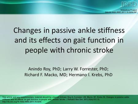 This article and any supplementary material should be cited as follows: Roy A, Forrester LW, Macko RF, Krebs HI. Changes in passive ankle stiffness and.