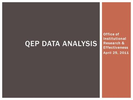 Office of Institutional Research & Effectiveness April 25, 2011 QEP DATA ANALYSIS.