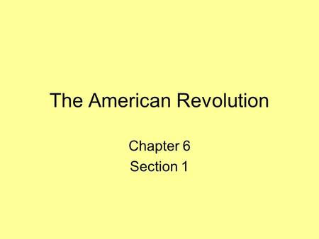 "The American Revolution Chapter 6 Section 1. Who were the Patriots? Americans who supported independence Another name was ""Rebels"""