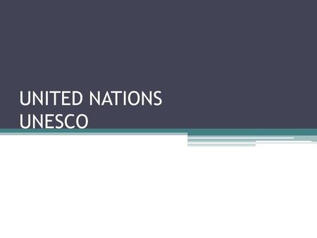 UNITED NATIONS UNESCO. UNITED NATIONS UNESCO (United Nations Educational, Scientific and Cultural Organization)
