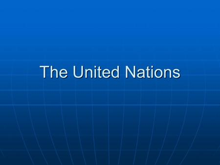 The United Nations. Formed in 1945 50 nations meet in San Francisco 50 nations meet in San Francisco Included all powerful nations, Included all powerful.