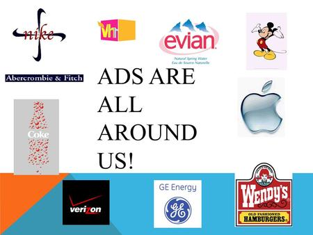ADS ARE ALL AROUND US!. AD IT UP... Each day you are exposed to over 300 advertisements! How do you remember all those slogans and trademarks??